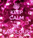 KEEP CALM AND BE FABULOUS! - Personalised Poster large