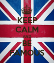KEEP CALM AND BE FAMOUS - Personalised Poster large