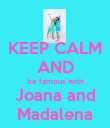 KEEP CALM  AND be famous with Joana and Madalena - Personalised Poster large