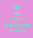 KEEP CALM AND BE FASHION BE YOU - Personalised Poster large