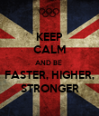 KEEP CALM AND BE  FASTER, HIGHER, STRONGER - Personalised Poster large