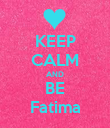 KEEP CALM AND BE Fatima - Personalised Poster large