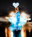 KEEP CALM AND BE FEARLESS  - Personalised Poster large