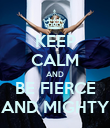 KEEP CALM AND BE FIERCE AND MIGHTY - Personalised Poster large