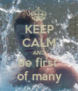 KEEP CALM AND Be first  of many - Personalised Poster large