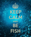 KEEP CALM AND BE FISH - Personalised Poster large
