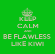 KEEP CALM AND BE FLAWLESS  LIKE KIWI - Personalised Poster large