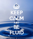 KEEP CALM AND BE FLUID - Personalised Poster large