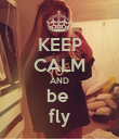 KEEP CALM AND be  fly - Personalised Poster large