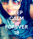 KEEP CALM AND BE FOREVER 18 - Personalised Poster large