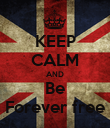 KEEP CALM AND Be Forever free - Personalised Poster large