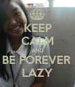KEEP CALM AND BE FOREVER  LAZY - Personalised Poster large
