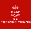 KEEP CALM AND BE FOREVER YOUNG - Personalised Poster large