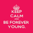 KEEP CALM AND BE FOREVER  YOUNG. - Personalised Poster large