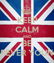 KEEP CALM AND BE FOREVER YOUNG:* - Personalised Poster large