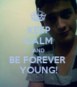 KEEP CALM AND BE FOREVER  YOUNG! - Personalised Poster large