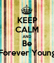 KEEP CALM AND Be 'Forever Young' - Personalised Poster large