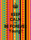 KEEP CALM AND BE FOREVER Young ! - Personalised Poster large