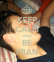 KEEP CALM AND BE FRAN - Personalised Poster large
