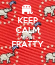 KEEP CALM AND BE FRATTY  - Personalised Poster large