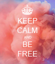 KEEP CALM AND BE FREE - Personalised Poster large