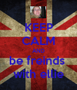 KEEP CALM AND be freinds  with ellie - Personalised Poster large