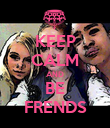 KEEP CALM AND BE FRENDS - Personalised Poster large