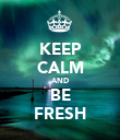 KEEP CALM AND BE FRESH - Personalised Poster large