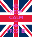 KEEP CALM AND BE FRESH!!! - Personalised Poster large
