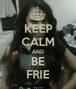 KEEP CALM AND BE FRIE - Personalised Poster large