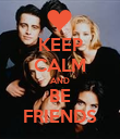 KEEP CALM AND BE FRIENDS - Personalised Poster large