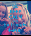 KEEP CALM AND be friends  4-ever  - Personalised Poster large