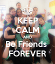 KEEP CALM AND Be Friends  FOREVER - Personalised Poster large