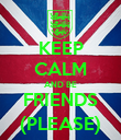 KEEP CALM AND BE FRIENDS (PLEASE) - Personalised Poster large