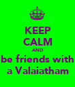 KEEP CALM AND be friends with a Valaiatham - Personalised Poster large