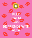 KEEP CALM AND BE FRIENDS WITH ALTA - Personalised Poster large