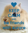 KEEP CALM AND be friends with aurore - Personalised Poster large