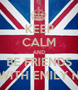 KEEP CALM AND BE FRIENDS WITH EMILY H - Personalised Poster large
