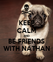 KEEP CALM AND BE FRIENDS WITH NATHAN - Personalised Poster large