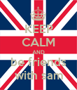 KEEP CALM AND be friends with sam - Personalised Poster large