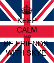 KEEP CALM AND BE FRIENDS  WITH SKYE  - Personalised Poster large