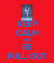 KEEP CALM AND BE FULL OUT - Personalised Poster large