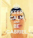 KEEP CALM AND BE GABRIEL - Personalised Poster large