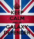 KEEP CALM AND BE GALAXY DEFENDER - Personalised Poster large
