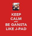 KEEP CALM AND BE GANSTA LIKE J-PAD - Personalised Poster large