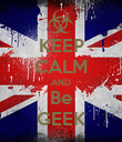 KEEP CALM AND Be GEEK - Personalised Poster large