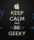 KEEP CALM AND BE GEEKY - Personalised Poster large
