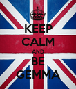 KEEP CALM AND BE GEMMA - Personalised Poster large