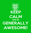 KEEP CALM AND BE GENERALLY AWESOME! - Personalised Poster small