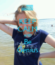 KEEP CALM AND Be Genius - Personalised Poster large